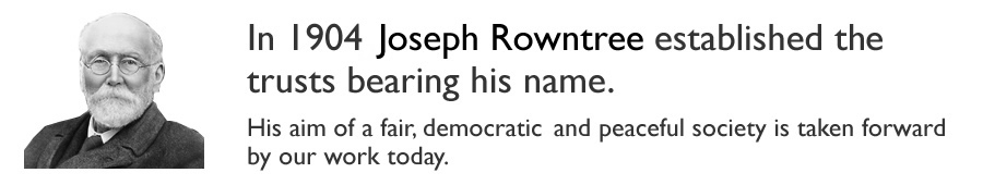 In 1904 Joseph Rowntree established three trusts bearing his name. His aim of a fair, democratic and peaceful society is taken forward by our work today.